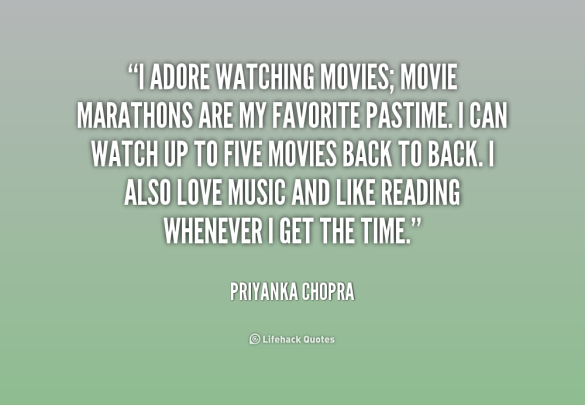 quote-Priyanka-Chopra-i-adore-watching-movies-movie-marathons-are-174317 (1)