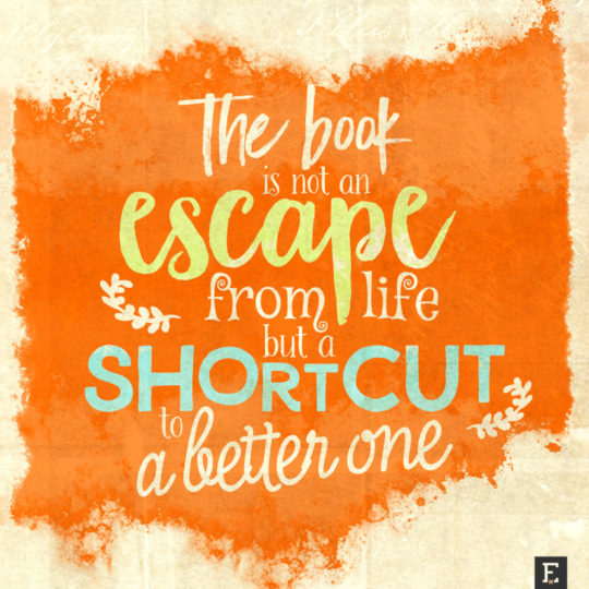 New-book-quotes-The-book-is-not-an-escape-from-life-but-a-shortcut-to-a-better-one-540x540