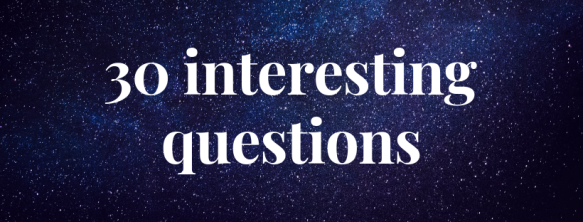 30 Interesting Questions